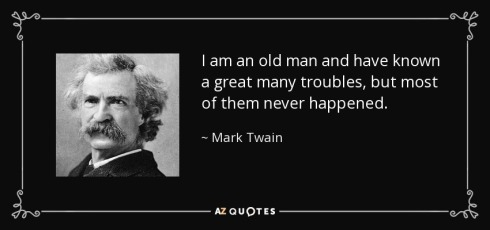 quote-i-am-an-old-man-and-have-known-a-great-many-troubles-but-most-of-them-never-happened-mark-twain-29-86-53.jpg